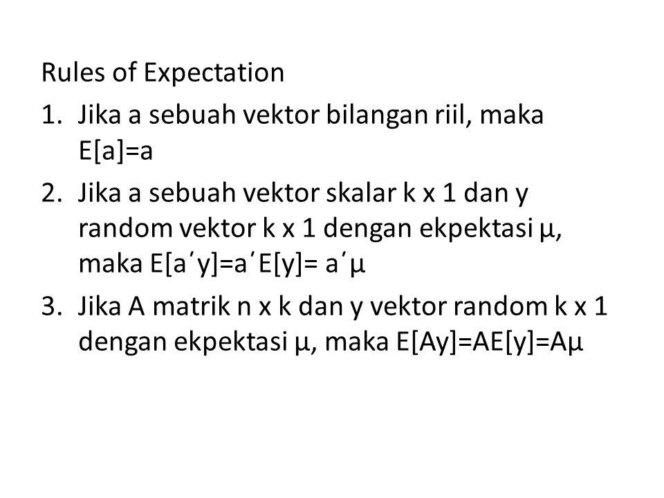 Rules of Expectation Jika a sebuah vektor bilangan riil, maka E[a]=a.